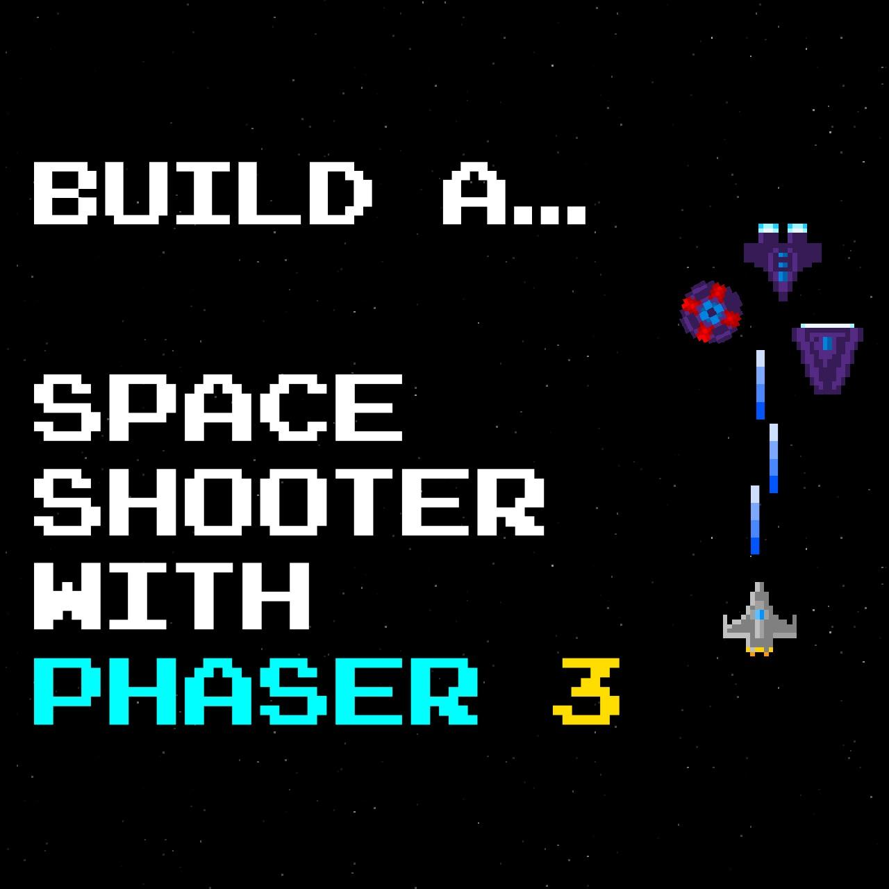Build a Space Shooter with Phaser 3