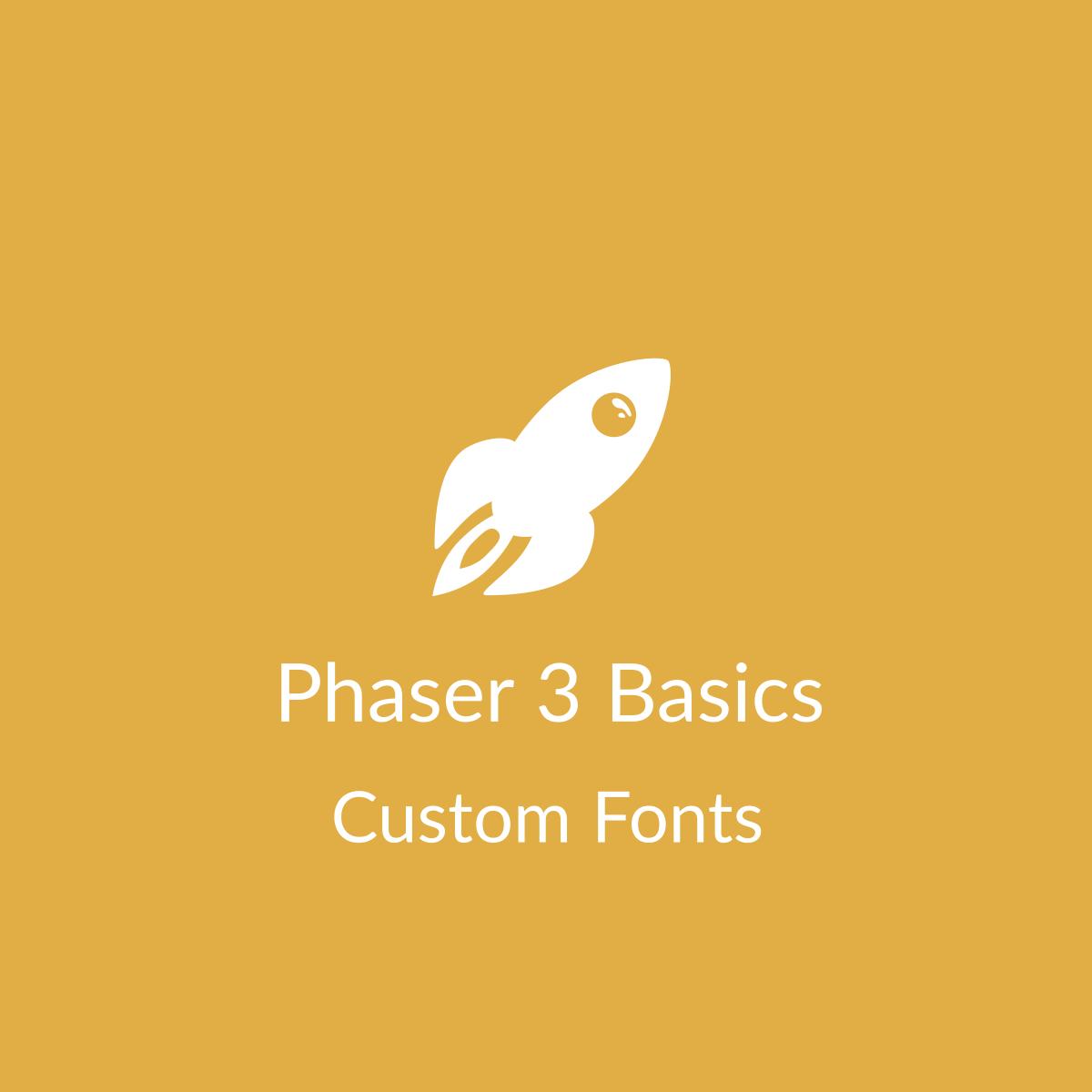 Phaser 3 Basics: Custom Fonts