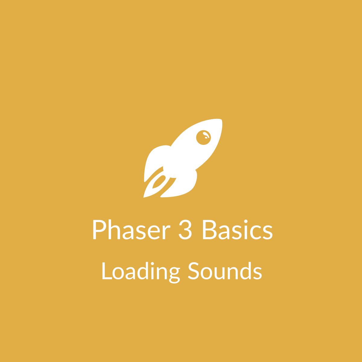 Phaser 3 Basics: Loading Sounds